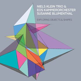 Niels Klein Trio & EOS Kammerorchester, Susanne Blumenthal – Exploring Objects & Shapes
